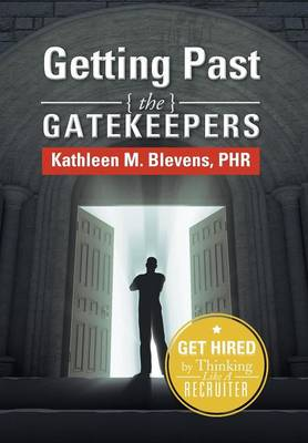 Getting Past the Gatekeepers: Get Hired by Learning to Think Like a Recruiter (Hardback)
