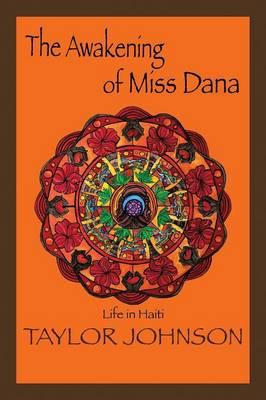 The Awakening of Miss Dana: Life in Haiti (Paperback)