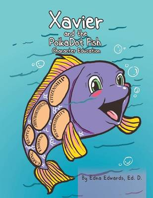 Xavier and the Polka-Dot Fish: Building Character Education (Paperback)