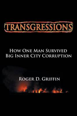 Transgressions: How One Man Survived Big Intercity Corruption (Paperback)