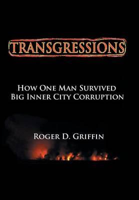 Transgressions: How One Man Survived Big Intercity Corruption (Hardback)