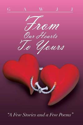 From Our Hearts to Yours: A Few Stories and a Few Poems (Paperback)