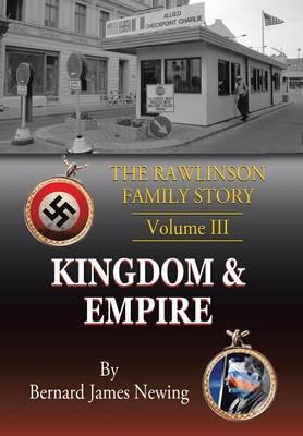 The Rawlinson Family Story: Volume 3 Kingdom & Empire (Hardback)