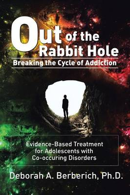 Out of the Rabbit Hole: Breaking the Cycle of Addiction: Evidence-Based Treatment for Adolescents with Co-Occurring Disorders (Paperback)