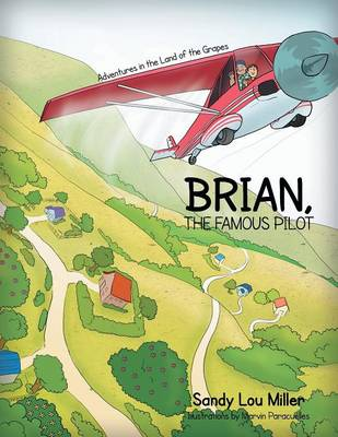 Brian, the Famous Pilot: Adventures in the Land of the Grapes (Paperback)