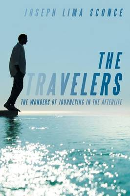 The Travelers: The Wonders of Journeying in the Afterlife (Paperback)