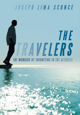 The Travelers: The Wonders of Journeying in the Afterlife (Hardback)