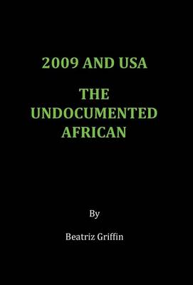 2009 and USA - The Undocumented African (Hardback)