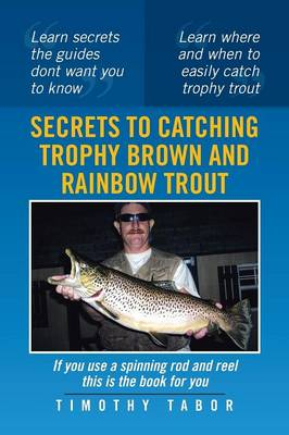 Secrets to Catching Trophy Brown and Rainbow Trout (Paperback)