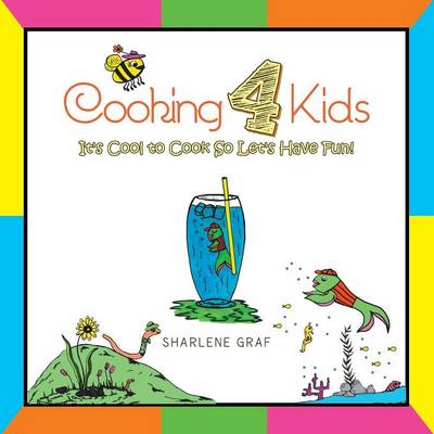 Cooking 4 Kids: It's Cool to Cook So Let's Have Fun! (Paperback)