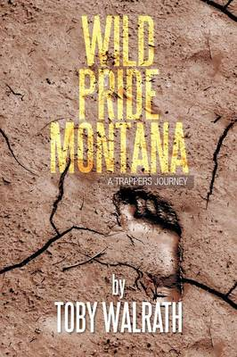 Wild Pride Montana: A Trappers Journey (Paperback)