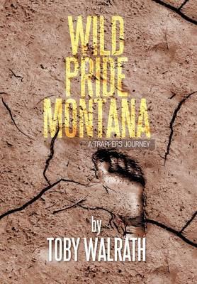 Wild Pride Montana: A Trappers Journey (Hardback)