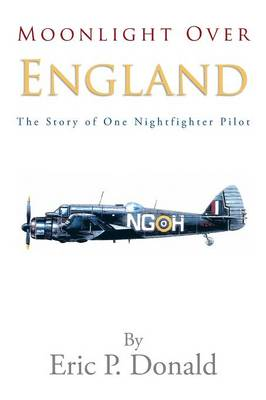 Moonlight Over England the Story of One Nightfighter Pilot (Paperback)
