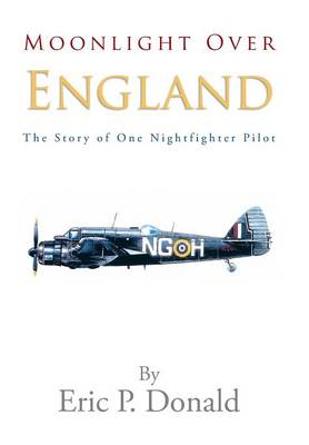Moonlight Over England the Story of One Nightfighter Pilot (Hardback)