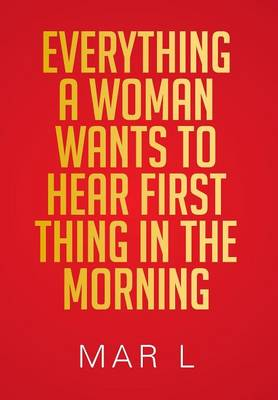 Everything a Woman Wants to Hear First Thing in the Morning (Hardback)