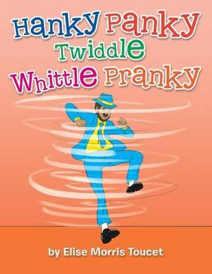 Hanky Panky Twiddle Whittle Pranky (Paperback)