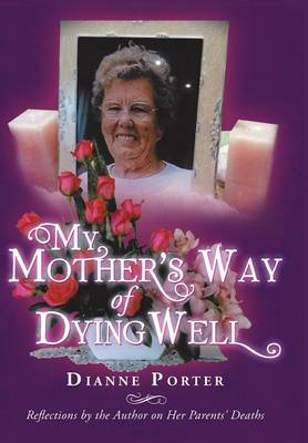 My Mother's Way of Dying Well: Reflections by the Author on Her Parents' Deaths (Hardback)