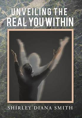 Unveiling the Real You Within (Hardback)
