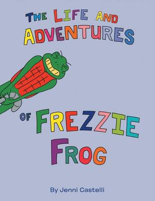 The Life and Adventures of Frezzie Frog (Paperback)