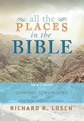 All the Places in the Bible: An A-Z Guide to the Countries, Cities, Villages, and Other Places Mentioned in Scripture (Hardback)