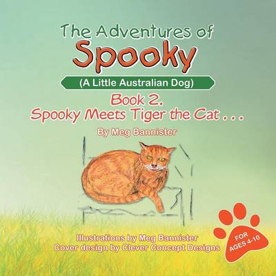 The Adventures of Spooky (a Little Australian Dog): Book 2. Spooky Meets Tiger the Cat . . . (Paperback)