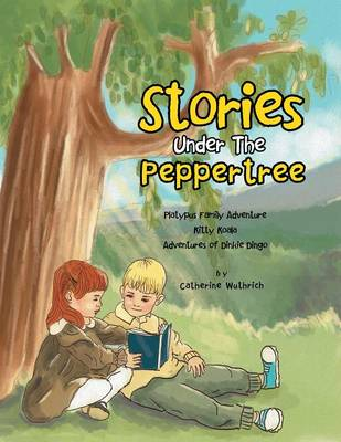 Stories Under the Peppertree: Platypus Family Adventure; Kitty Koala; Adventures of Dinkie Dingo (Paperback)