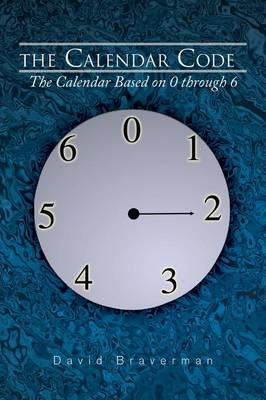 The Calendar Code: The Calendar Based on 0 Through 6 (Paperback)