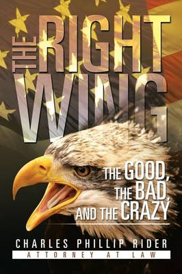 The Right Wing: The Good, the Bad, and the Crazy (Paperback)