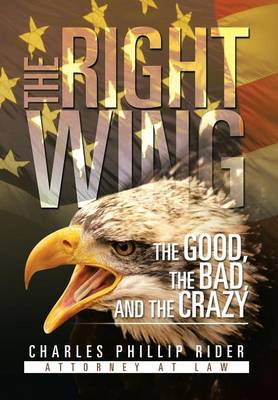 The Right Wing: The Good, the Bad, and the Crazy (Hardback)
