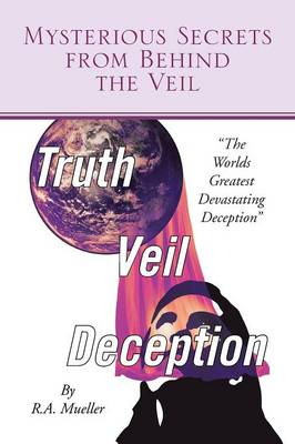 Mysterious Secrets from Behind the Veil: The Worlds Greatest Devastating Deception (Paperback)