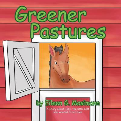 Greener Pastures: A Story about Toby, the Little Colt Who Wanted to Run Free (Paperback)