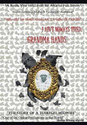 I Aint Noways Tired: Grandma Hands (Hardback)