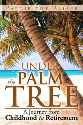 Under the Palm Tree: A Journey from Childhood to Retirement (Paperback)