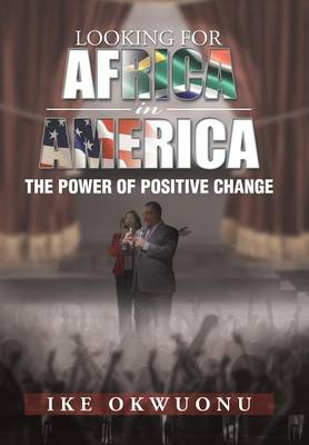 Looking for Africa in America: The Power of Positive Change (Hardback)