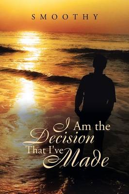 I Am the Decisions That I've Made: The World Through My Eyes (Paperback)