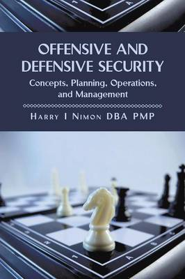 Offensive and Defensive Security: Concepts, Planning, Operations, and Management (Paperback)
