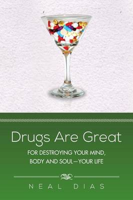 Drugs Are Great: For Destroying Your Mind, Body and Soul-Your Life (Paperback)