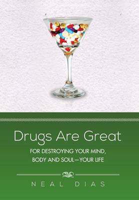 Drugs Are Great: For Destroying Your Mind, Body and Soul-Your Life (Hardback)