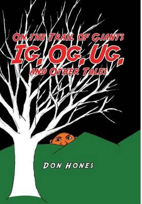 On the Trail of Giants Ig, Og, Ug, and Other Tales: Ig, Og, Ug, and Other Tales (Hardback)