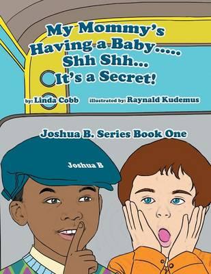 My Mommy's Having a Baby..... Sh Sh. It's a Secret!: Joshua B. Series Book One (Paperback)