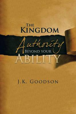 The Kingdom Authority Beyond Your Ability (Paperback)