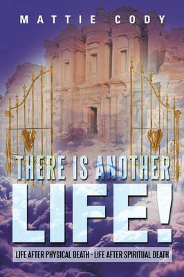 There Is Another Life!: Life After Physical Death - Life After Spiritual Death (Paperback)