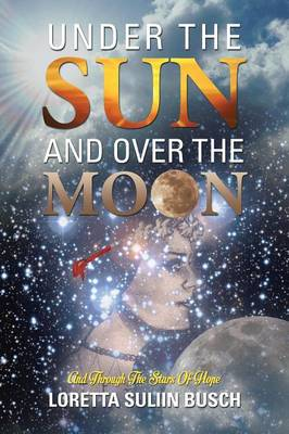 Under the Sun and Over the Moon: And Through the Stars of Hope (Paperback)
