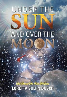 Under the Sun and Over the Moon: And Through the Stars of Hope (Hardback)