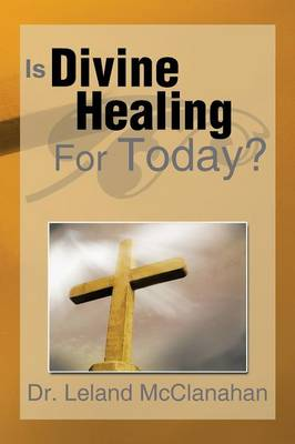 Is Divine Healing for Today? (Paperback)