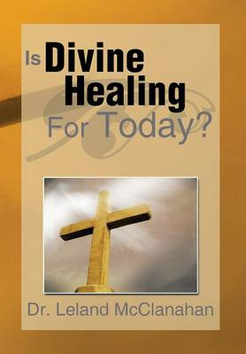 Is Divine Healing for Today? (Hardback)