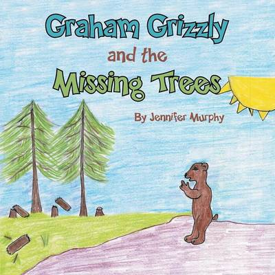 Graham Grizzly and the Missing Trees (Paperback)