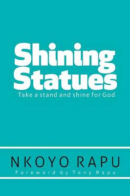 Shining Statues: ... Take a Stand and Shine for God! (Paperback)