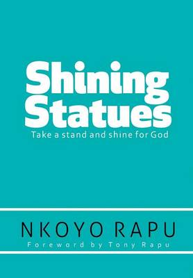 Shining Statues: ... Take a Stand and Shine for God! (Hardback)