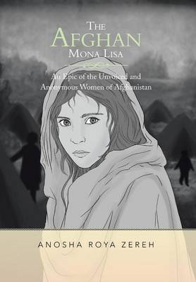 The Afghan Mona Lisa: An Epic of the Unvoiced and Anonymous Women of Afghanistan (Hardback)